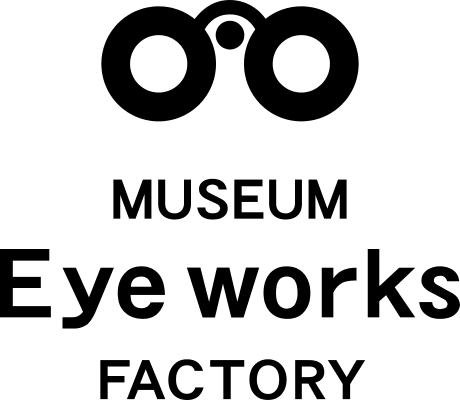 MUSEUM Eye works FACTORY